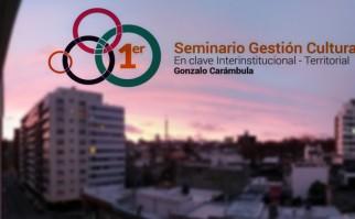 Seminario de Gestión Cultural en Clave Territorial e Interinstitucional