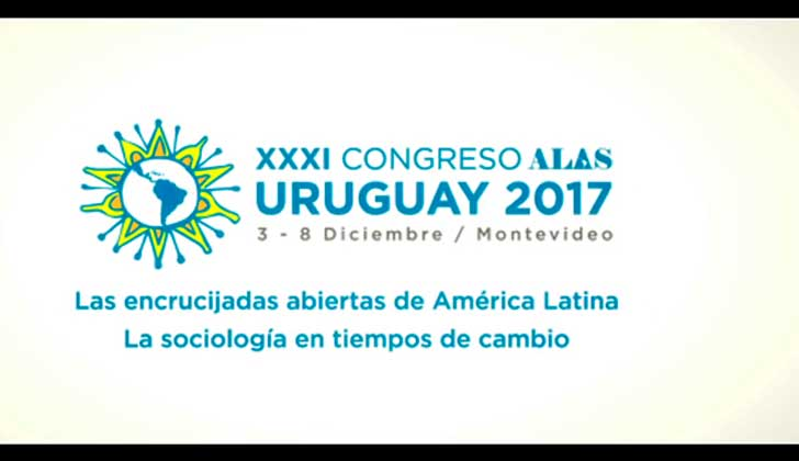 Comienza en Montevideo el XXXI Congreso de la Asociación Latinoamericana de Sociología.